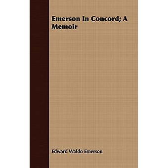 Emerson In Concord A Memoir by Emerson & Edward Waldo