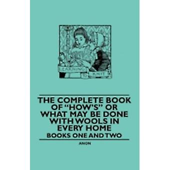 The Complete Book of Hows or What May be done with Wools in Every Home  Books One and Two by Anon.
