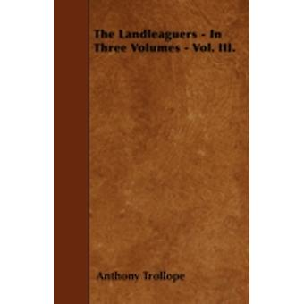 The Landleaguers  In Three Volumes  Vol. III. by Trollope & Anthony