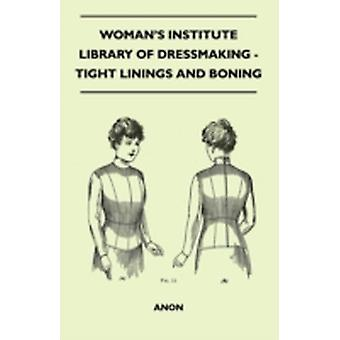 Womans Institute Library Of Dressmaking  Tight Linings And Boning by Anon