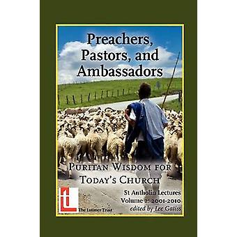 Preachers Pastors and Ambassadors Puritan Wisdom for Todays Church by Gatiss & Lee