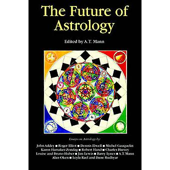 The Future of Astrology by Mann & A. T.