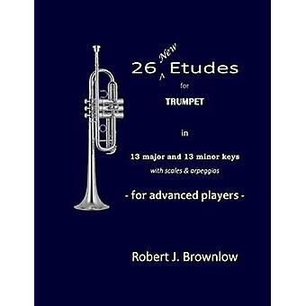 26 New Etudes for Trumpet In 13 major and 13 minor keys with scales  arpeggios by Brownlow & Robert J.