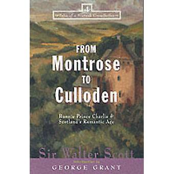 From Montrose to Culloden Bonnie Prince Charlie and Scotlands Romantic Age by Scott & Walter