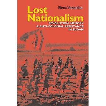 Lost Nationalism - Revolution - Memory and Anti-colonial Resistance i