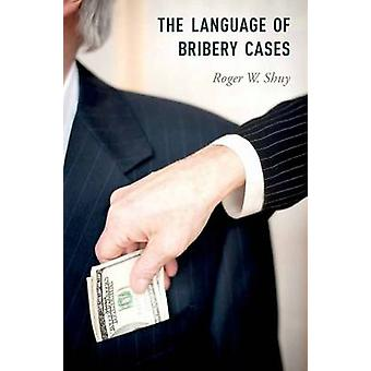The Language of Bribery Cases von Roger W. Shuy - 9780199945139 Buch