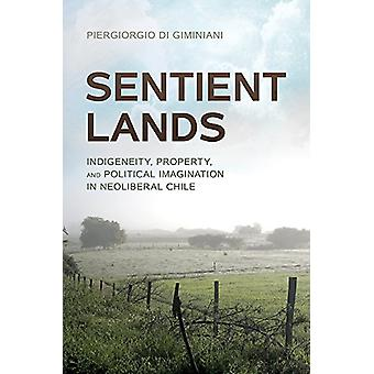 Sentient Lands - Indigeneity - Property - and Political Imagination in