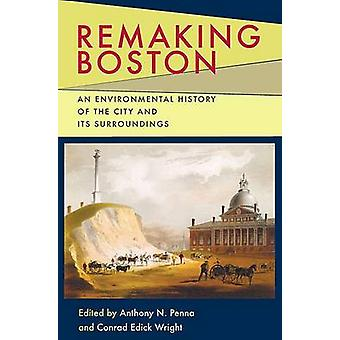 Remaking Boston - An Environmental History of the City and Its Surroun