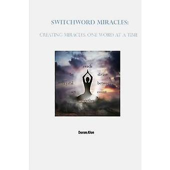 Switchword Miracles - Creating Miracles - One Word at a Time by Doron