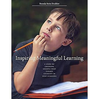Inspiring Meaningful Learning - 6 Steps to Creating Lessons that Engag