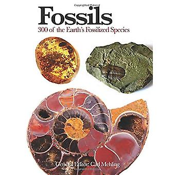 Fossils - 300 of the Earth's Fossilized Species by Carl Mehling - 9781