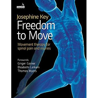 Freedom to Move - Movement Therapy for Spinal Pain and Injuries by Jos