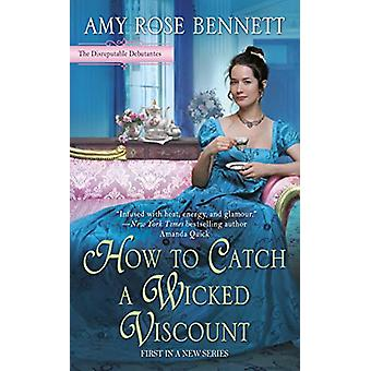 How To Catch A Wicked Viscount by Amy Rose Bennett - 9781984803924 Bo