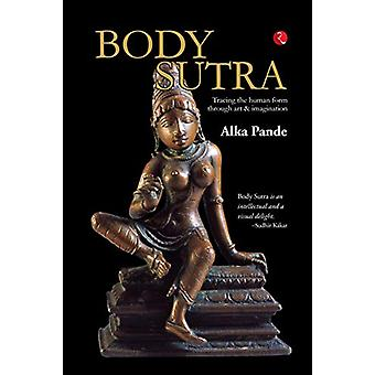 Body Sutra - Tracing the human form through art & imagination by A