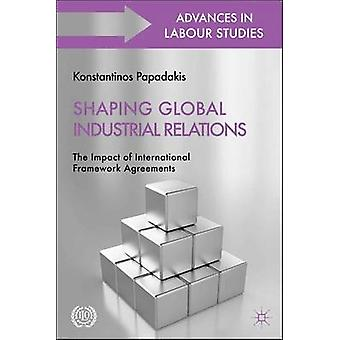 Shaping Global Industrial Relations - The Impact of International Fram