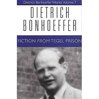 Works - v. 7 - Fiction from Tegel Prison (annotated edition) by Dietric