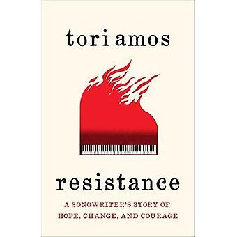 Resistance - A Songwriter's Story of Hope - Change and Courage by Tori