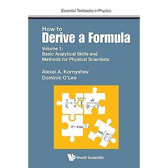 How To Derive A Formula  Volume 1  Basic Analytical Skills by Alexei Kornyshev