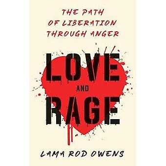 Love and Rage - The Path of Liberation through Anger by Lama Rod Owens