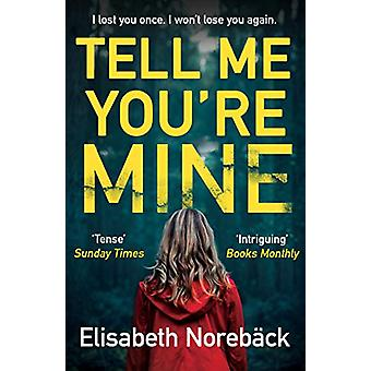 Tell Me You're Mine by Elisabeth Noreback - 9780749023799 Book