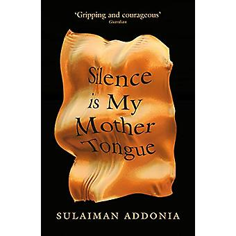 Silence is My Mother Tongue by Sulaiman Addonia - 9781911648062 Book