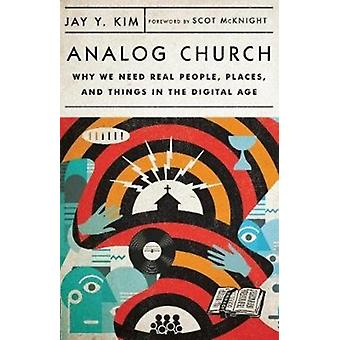 Analog Church  Why We Need Real People Places and Things in the Digital Age by Jay Y Kim & Foreword by Scot McKnight