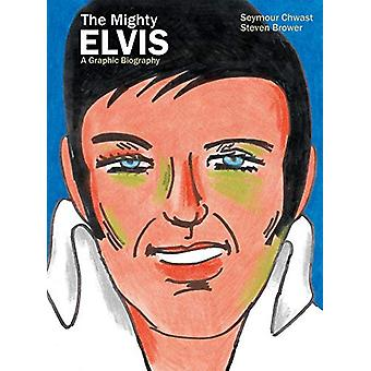 The Mighty Elvis A Graphic Biography by Steven Brower - 9781684055609