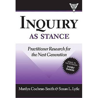 Inquiry as Stance  Practitioner Research in the Next Generation by Marilyn Cochran Smith & Susan L Lytle