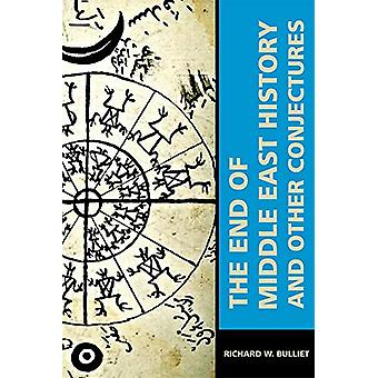 The End of Middle East History and Other Conjectures by Richard W. Bu