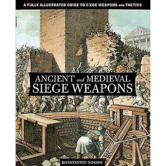 Ancient and Medieval Siege Weapons by Nossov & Konstantin