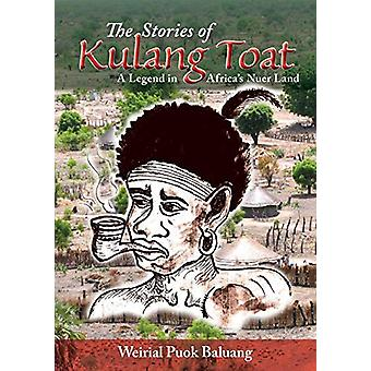 The Stories of Kulang Toat - A Legend in Africa's Nuer Land by Weirial