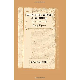 Wenches - Wives and Widows - Sixteen Women of Early Virginia by Joann