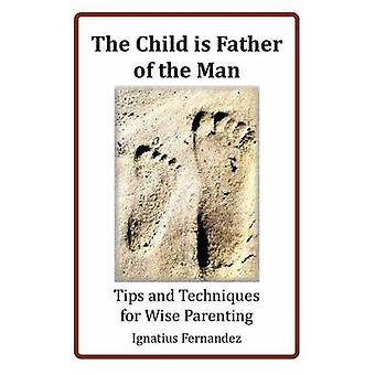 The Child is Father of the Man - Tips and Techniques for Wise Parentin