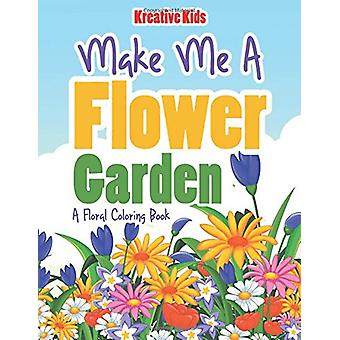Make Me a Flower Garden - A Floral Coloring Book by Kreative Kids - 97
