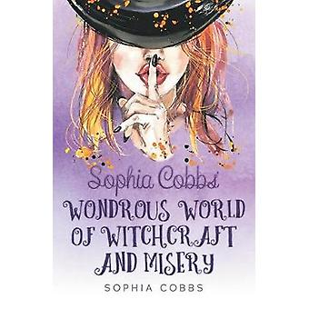 Sophia Cobbs' Wondrous World of Witchcraft and Misery by Sophia Cobbs
