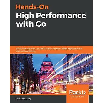 Hands-On High Performance with Go - Boost and optimize the performance