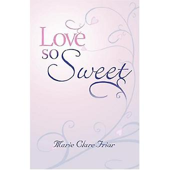 Love So Sweet by Marie Clare Friar - 9781845492359 Book