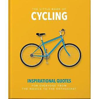The Little Book of Cycling Inspirational Quotes for Everyone From the Novice to the Enthusiast