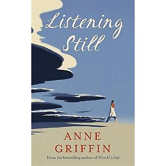 Listening Still The new novel by the bestselling author of When All is Said