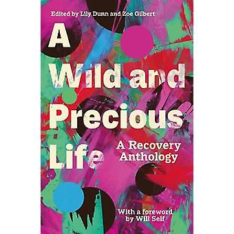 A Wild and Precious Life A Recovery Anthology