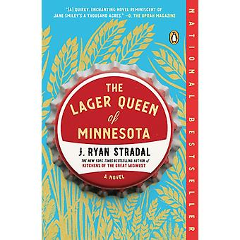 The Lager Queen Of Minnesota by J Ryan Stradal