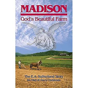 Madison, God&s Beautiful Farm: The E.A. Sutherland Story