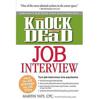 Knock 'Em Dead Job Interview - How to Turn Job Interviews into Job Off
