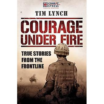 Courage Under Fire - True Stories from the Frontline by Combat Stress