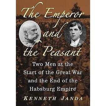 The Emperor and the Peasant - Two Men at the Start of the Great War an