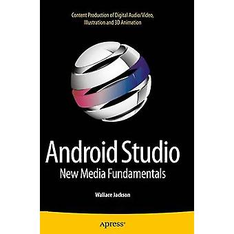 Android Studio New Media Fundamentals  Content Production of Digital AudioVideo Illustration and 3D Animation by Jackson & Wallace