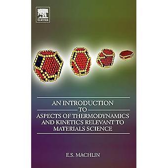 Eine Einführung in Aspekte der Thermodynamik und Kinetik für Materialwissenschaft von Machlin & Eugene S.