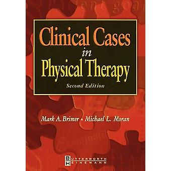 Clinical Cases in Physical Therapy by Brimer & Mark A.
