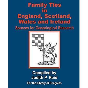 Familie banden in Engeland Schotland Wales Ierland bronnen voor genealogisch onderzoek door Reid & Judith P.