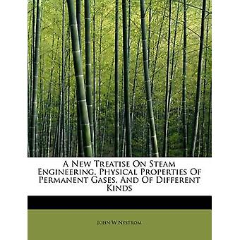 A New Treatise On Steam Engineering Physical Properties Of Permanent Gases And Of Different Kinds by Nystrom & John W